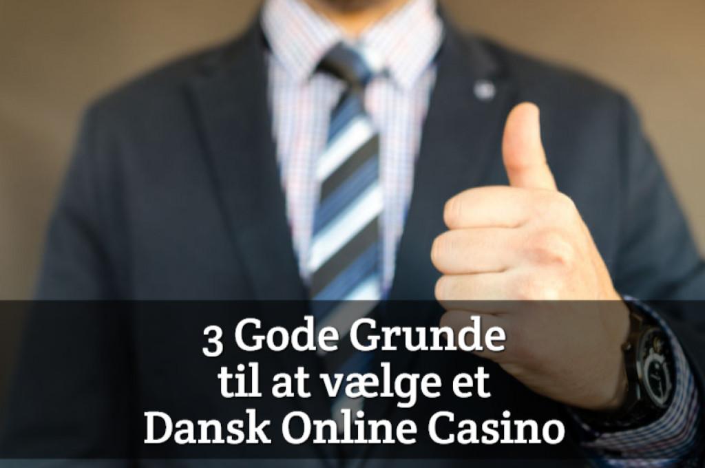 3 Gode Grunde til at vælge et Dansk Online Casino